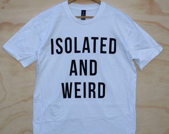 Hand Screen Printed Isolated and Weird Unisex T-Shirt - White