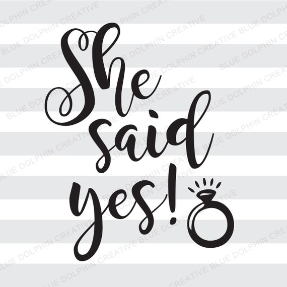 She Said Yes Svg Pdf Png Electronic Cutter Files Diy