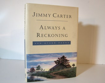 "President Jimmy Carter. Autographed Copy of ""Always a Reckoning and Other Poems"" by Jimmy Carter, the book is signed J Carter on the Flyleaf"
