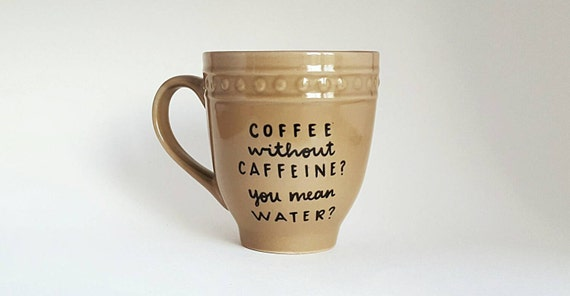 Coffee Without Caffeine is Water, Christmas Gift, Under 25, Funny Quote Coffee Tea Mug, 12 oz Brown, Dishwasher Safe