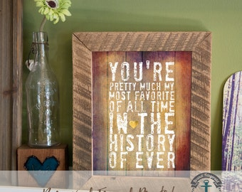 You're My Most Favorite - Framed Print in Reclaimed Barnwood Inspirational Decor - Handmade 8x10 or 5x7 Ready to Hang & Ship