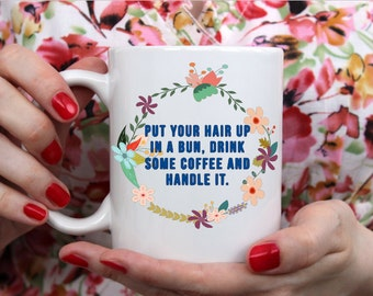 Funny Coffee Mug Gift - Put your hair up in a bun, Drink some coffee, and Handle it. - Slight Cosmetic Defect 11 oz White Mug