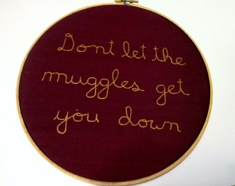 SALE - Don't Let The Muggles Get You Down, Harry Potter Embroidered Hoop Art