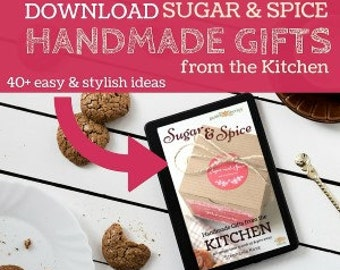 Sugar & Spice: Handmade Gifts from the Kitchen - 40 simple handmade gifts to cook up and give away for Christmas and holidays PDF