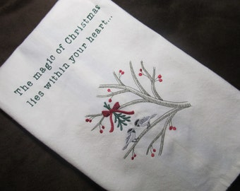 Christmas Chickadee Kitchen Tea Towel - Makes a Great Holiday Gift - Embroidered - The magic of Christmas lies within your heart.