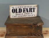 Certified Old Fart - Seen it Done it Can't remember any of it.  Funny rustic wooden sign