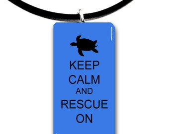 Keep Calm and Rescue On or save them, love sea turtles, marine life, aquatic, Turtle rescue, save our sealife, protect oceans