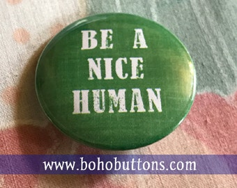 Be a Nice Human Pinback Button, Love badge, Political magnet, Peace keychain, custom backpack pins, boho buttons, cute hippie punk pin