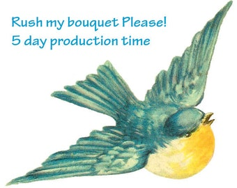 Rush my order, 5 day production time for single bouquet orders, please read description