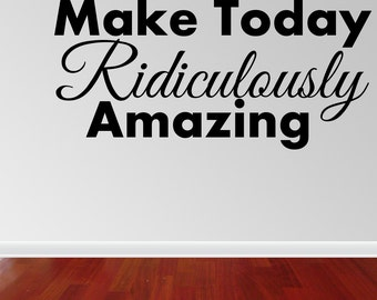 Wall Decal Quote Make Today Ridiculously Amazing vinyl Lettering Wall Decal sticker (DM43)