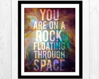 You Are On a Rock Floating Through Space Poster