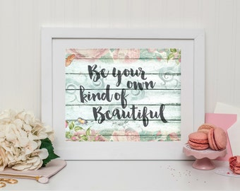 Instant Download - Printable Art - Be Your Own Kind Of Beautiful - Typographic Print - Inspirational Quote - Wall Art Quote - Life Quote