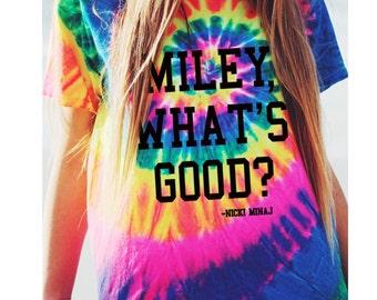 MIley WHats Good T-shirt Tie DYe Tshirt WHat's Festival Funny Ladies JUniors Plus Size Women