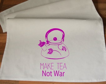 Make Tea Not War Tea Towel  - Handmade Screen Printed 100% Cotton Tea Towel - Handmade  Eco Friendly Cotton Towel