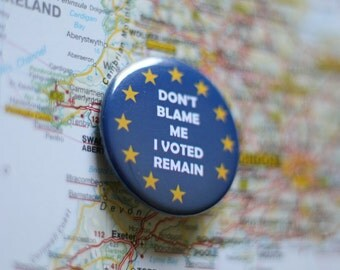 """Don't blame me, I voted Remain.  A 1.5"""" buttons to show how you voted"""