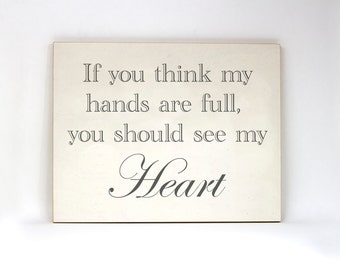 If you think my hands are full, you should see my heart. Wood and paper handmade sign.
