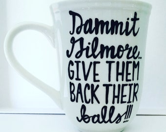 Gilmore Girls Mugs- Dammit Gilmore, Give them back their balls- Finn- Life and Death Brigade-  logan Rory- In Omnia Paratus- gilmore girls