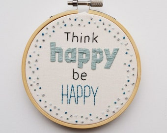 "Hand Embroidery 4 inch Hoop Inspirational Quote Wall Art ""Think happy be happy"""