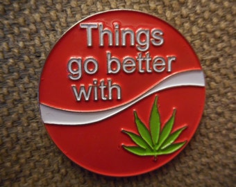 """One """"Things Go Better With Weed"""" Pin FREE SHIPPING"""