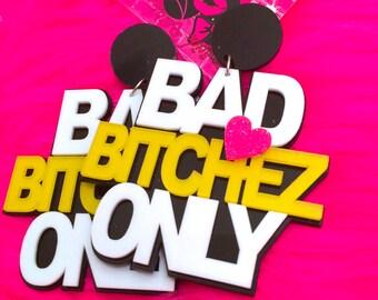 BAD B*%TCHEZ ONLY Earrings (Huge!)