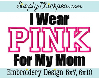 Embroidery Design - I Wear Pink for My Mom - Appliqué - Breast Cancer Awareness - For 5x7 and 6x10 Hoops