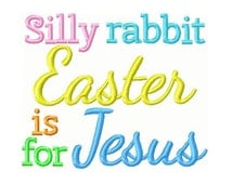 Silly Rabbit Easter is for Jesus Embroidery Design -INSTANT DOWNLOAD-