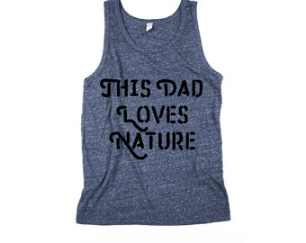Dad Tank - This dad loves Nature - Dad Tank Top - Fathers Day Tanks -  Outdoorsmen Tank -  Earth - Nature - XS, Small, Medium, Large, XL, 2X