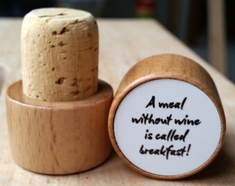 A meal without wine is called breakfast! - Wine Bottle Stopper
