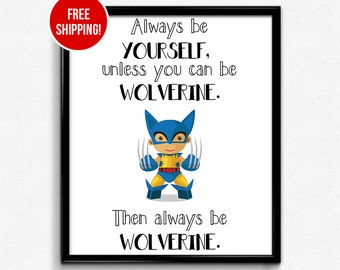 Nursery print, Always be yourself unless you can be WOLVERINE. Then always be WOLVERINE. Illustration wall art modern inspirational quote