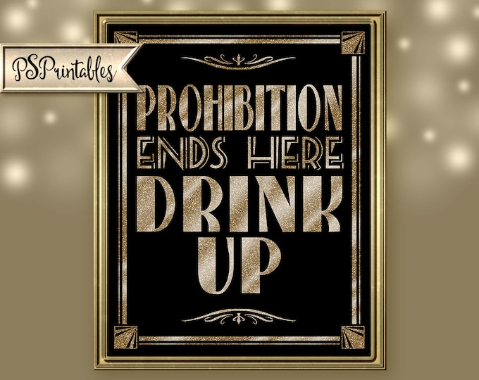 Printable PROHIBITION ENDS here drink up-Art Deco Great Gatsby 1920's theme-instant download digital file- black and gold glitter design