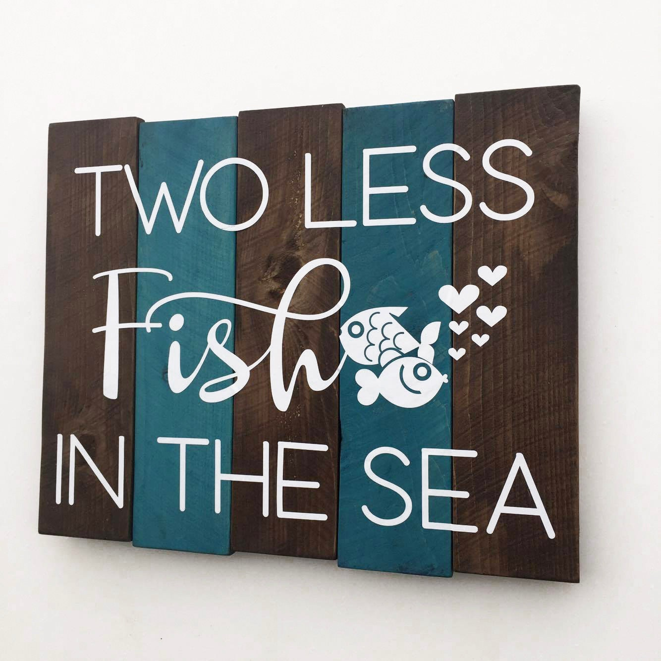Two less fish in the sea custom wood sign primitive home for Two less fish in the sea