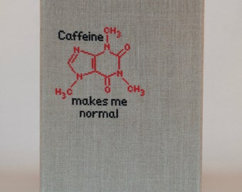 """Caffeine Chemical Structure """"Caffeine makes me normal"""" Cross Stitch on Linen"""