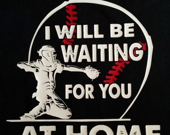 I Will Be Waiting For You At Home...Baseball Tee!
