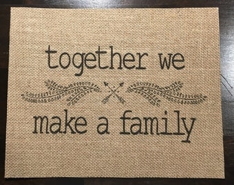 Together We Make a Family | Burlap Fabric Print | Rustic Decor | Home Decor