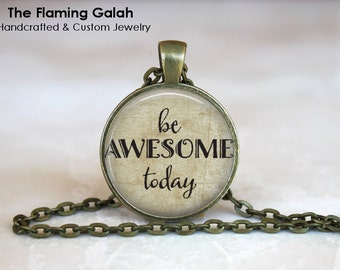 BE AWESOME Today Quote •  You're Wonderful • You're amazing • Quote Jewellery • Gift Under 20 • Made in Australia (P1028)