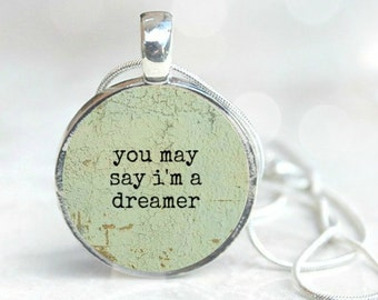 You May say I'm a DREAMER <> JOHN LENNON Song, quote charm, John Lennon Lyric,You may say I'm a Dreamer,  Beatles song,Gift for a friend