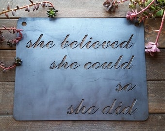 She believed she could so she did Rustic Steel Sign and Sayings, Inspirational Sign, Metal Sign, Life Quote for her, BE Creations