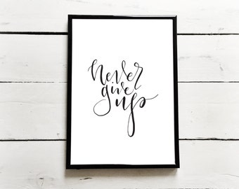 never give up Print - A4 / A5 and available in your choice of colour
