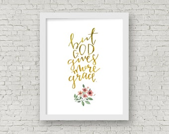 floral, gold, print God gives more grace 8x10