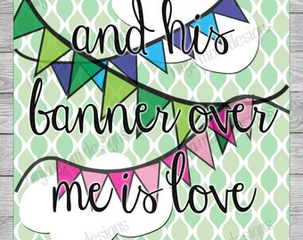 His Banner Over Me is Love Digital Print