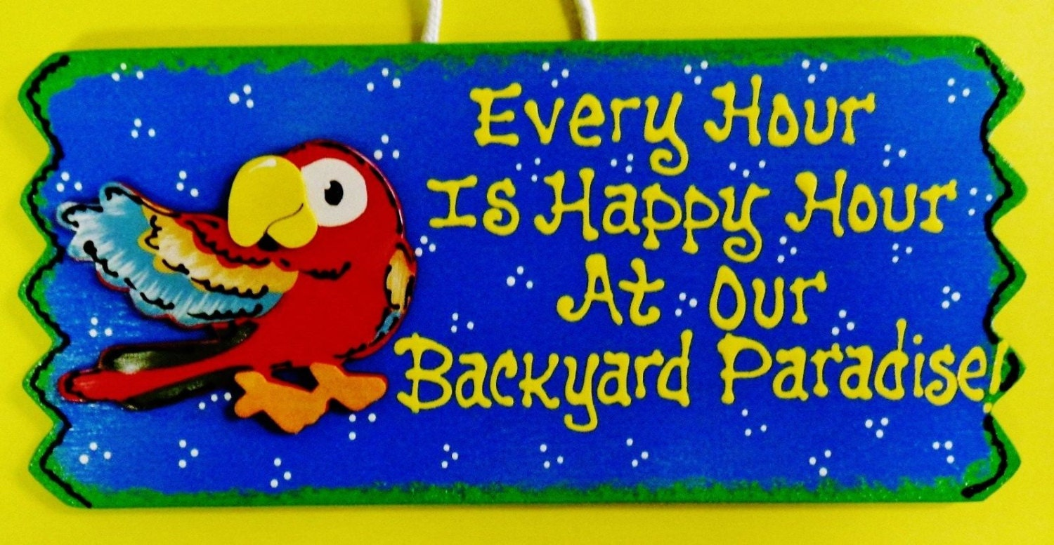 Every Hour is Happy Hour At Our BACKYARD PARADISE SIGN Parrot