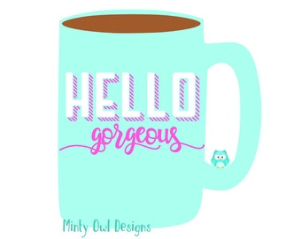 Hello Gorgeous SVG Cut File - Beautiful - So Pretty - Coffee Mug Decal - Throw Pillow - Cricut - Silhouette - Instant Download
