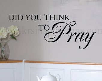 Did You Think To Pray wall decal