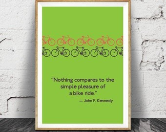 Nothing Compares to the simple pleasure of a bike ride. - JFK Quote - Bicycle Art Print