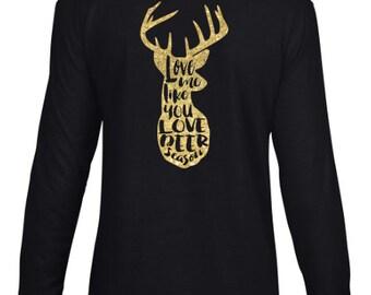 Love Me Like You Love Deer Season Long Sleeve T Shirt