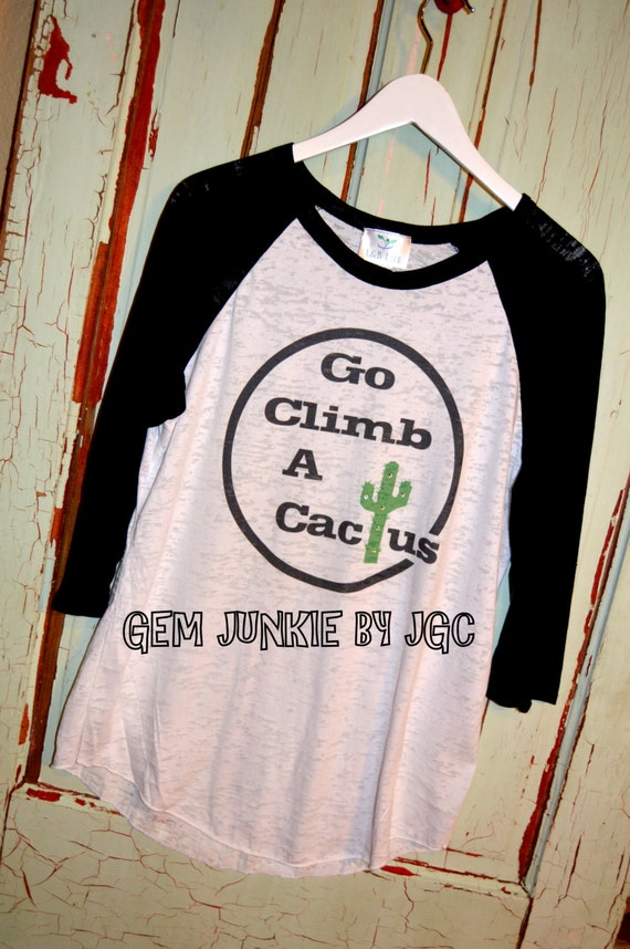 Country Chic Go Climb A Cactus Burnout T Shirt By
