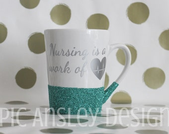 Nursing is a Work of Heart Coffee Mug! With or Without GLITTER!