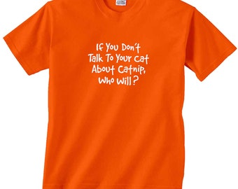If You Don't Talk To Your Cat About Catnip Who Will? Funny T-Shirt  FREE SHIPPING in usa