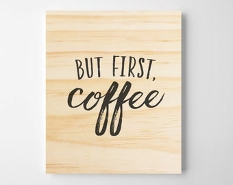 But First Coffee. Wooden Wall Sign. Coffee Wall Sign. Coffee sign, Cofee Wall Art. Wall Decor. Kitchen Wall Art.