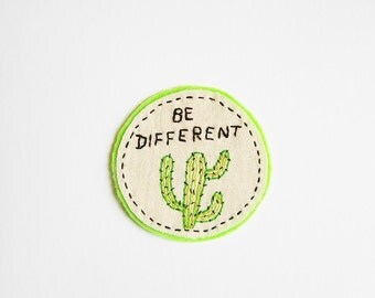 Be Different, Cactus Patch or Pin- Hand Embroidered Patch - Sew on patches - Iron on patches  - Cactus Applique - Cactus Embroidery,